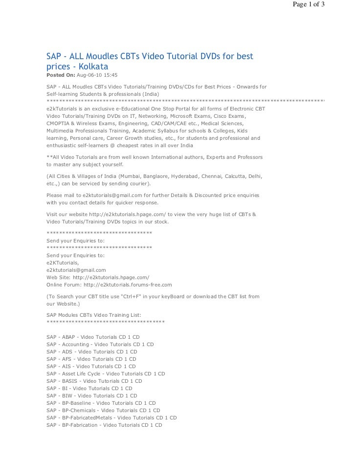 Page 1 of 3SAP - ALL Moudles CBTs Video Tutorial DVDs for bestprices - KolkataPosted On: Aug-06-10 15:45SAP - ALL Moudles ...