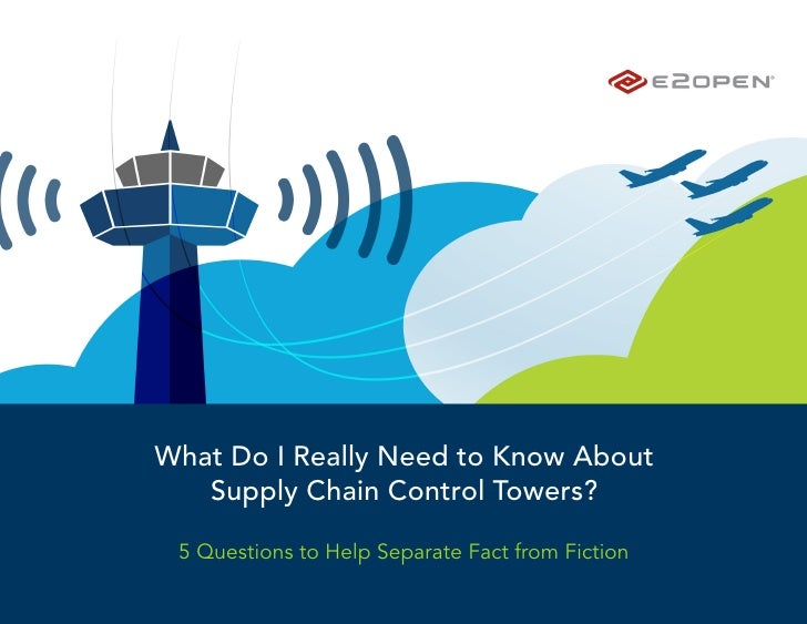 What Do I Really Need to Know About   Supply Chain Control Towers? 5 Questions to Help Separate Fact from Fiction