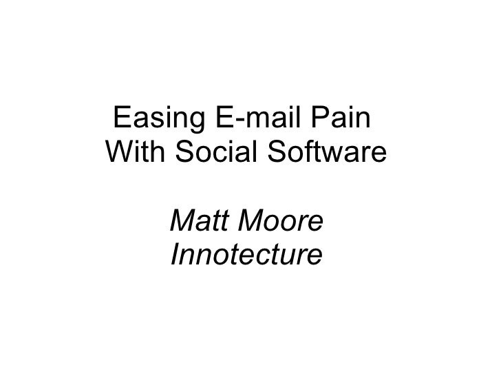 Easing E-mail Pain  With Social Software Matt Moore Innotecture