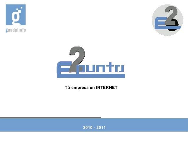 Tú empresa en INTERNET       2010 - 2011