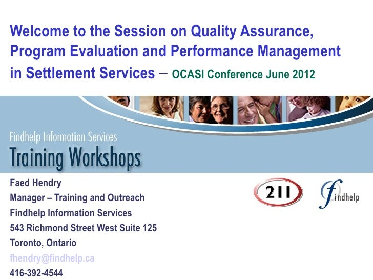 Welcome to the Session on Quality Assurance,Program Evaluation and Performance Managementin Settlement Services – OCASI Co...