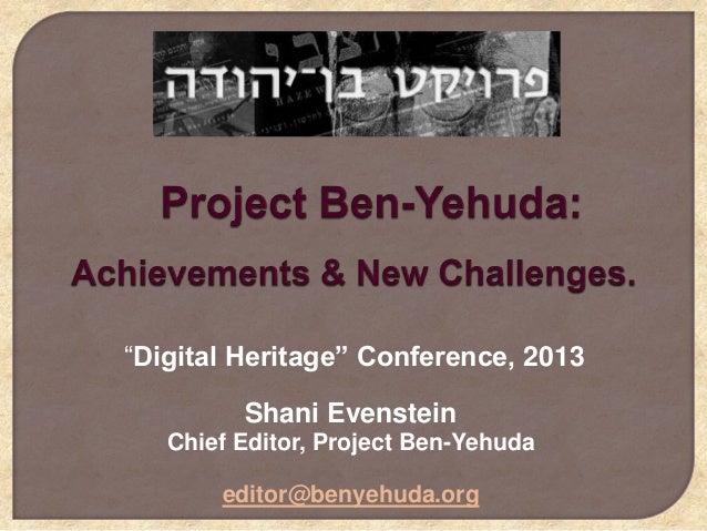 """Digital Heritage"" Conference, 2013 Shani Evenstein Chief Editor, Project Ben-Yehuda editor@benyehuda.org"