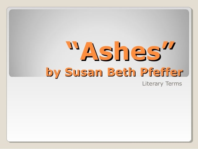 """""""""""Ashes""""Ashes"""" by Susan Beth Pfefferby Susan Beth Pfeffer Literary Terms"""