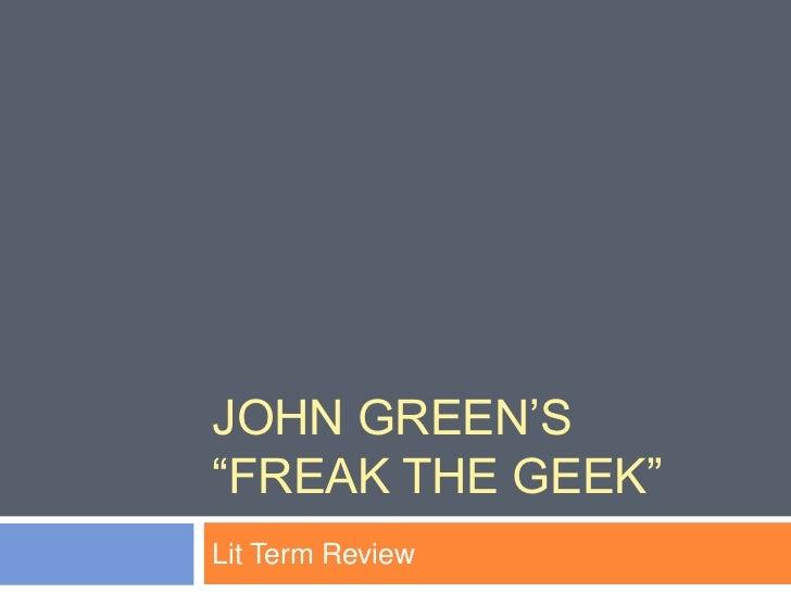 "JOHN GREEN""S""FREAK THE GEEK""Lit Term Review"