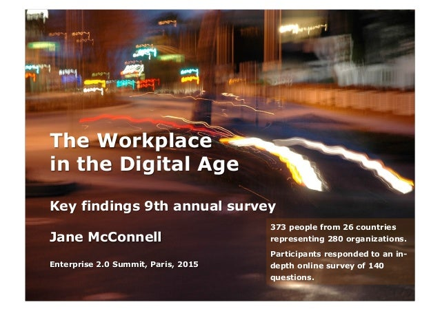 The Workplace in the Digital Age Key findings 9th annual survey Jane McConnell Enterprise 2.0 Summit, Paris, 2015 373 peop...