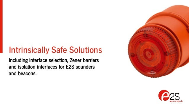 Intrinsically Safe Solutions Including interface selection, Zener barriers and isolation interfaces for E2S sounders and b...