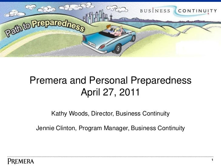 Premera and Personal Preparedness          April 27, 2011      Kathy Woods, Director, Business Continuity Jennie Clinton, ...