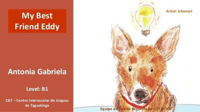 Antonia Gabriela CILT – Centro Interescolar de Línguas de Taguatinga Equipe da Sala de Recursos do CILT & SOE Artist: Jcha...