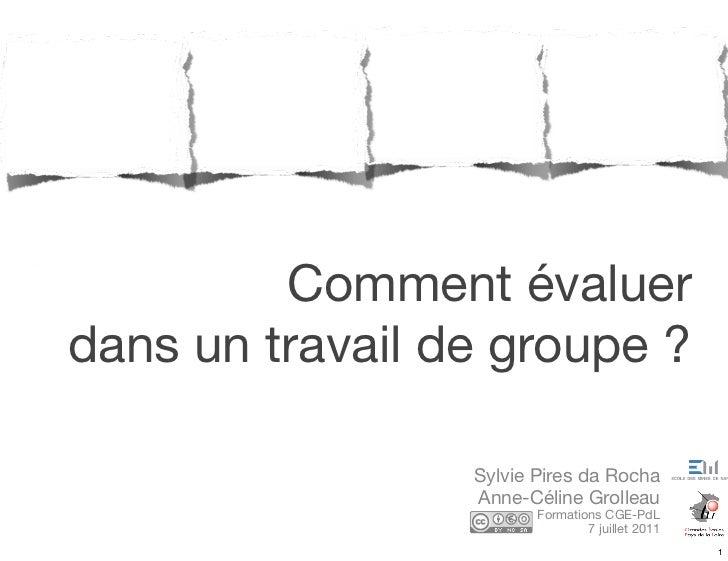 Comment évaluerdans un travail de groupe ?                 Sylvie Pires da Rocha                 Anne-Céline Grolleau     ...