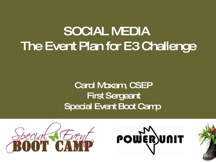 SOCIAL M   EDIA The Event Plan for E3 Challenge            Carol M oxam CSEP                       ,             First Ser...