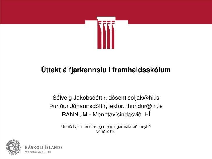 Úttekt á fjarkennslu í framhaldsskólum                  Sólveig Jakobsdóttir, dósent soljak@hi.is               Þuríður Jó...