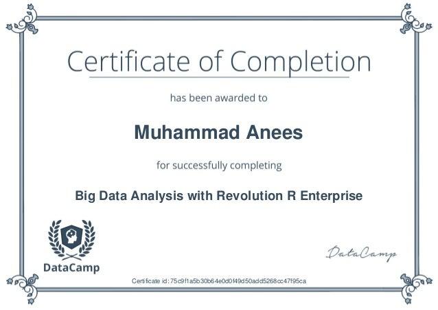 Muhammad Anees Big Data Analysis with Revolution R Enterprise Certificate id: 75c9f1a5b30b64e0d0f49d50add5268cc47f95ca
