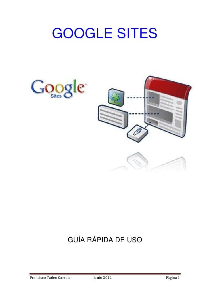 GOOGLE SITES                     GUÍA RÁPIDA DE USOFrancisco Tadeo Garrote    junio 2012     Página 1