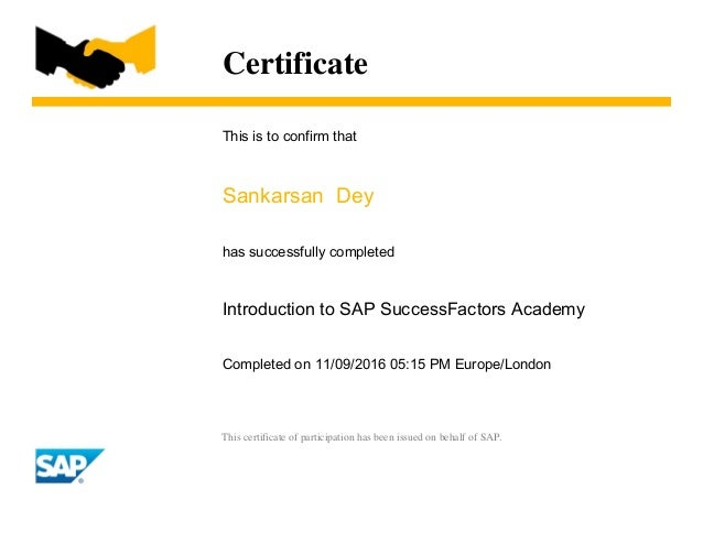 Certificate This is to confirm that Sankarsan Dey has successfully completed Introduction to SAP SuccessFactors Academy Co...