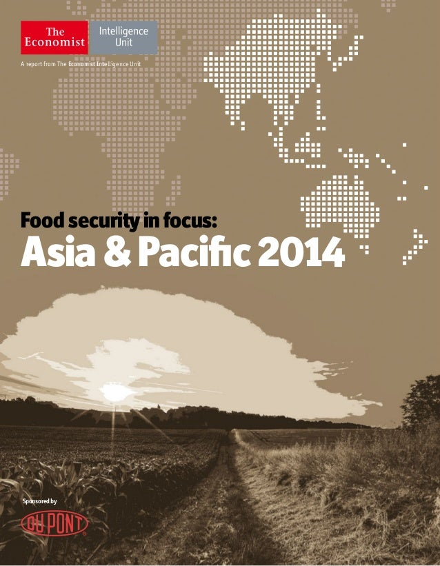 A report from The Economist Intelligence Unit Food securityinfocus: Asia & Pacific2014 Sponsoredby
