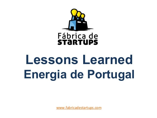 Lessons LearnedEnergia de Portugalwww.fabricadestartups.com