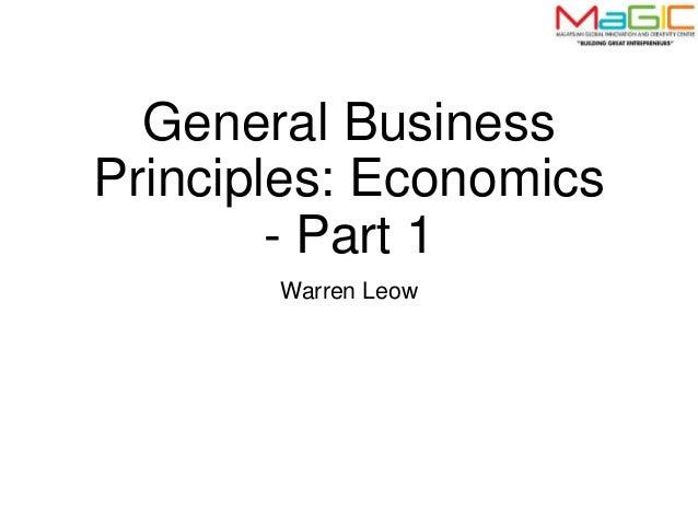 General Business Principles: Economics - Part 1 Warren Leow