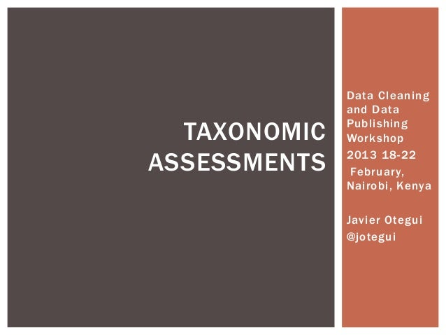 Data Cleaning and Data Publishing Workshop 2013 18-22 February, Nairobi, Kenya Javier Otegui @jotegui TAXONOMIC ASSESSMENTS