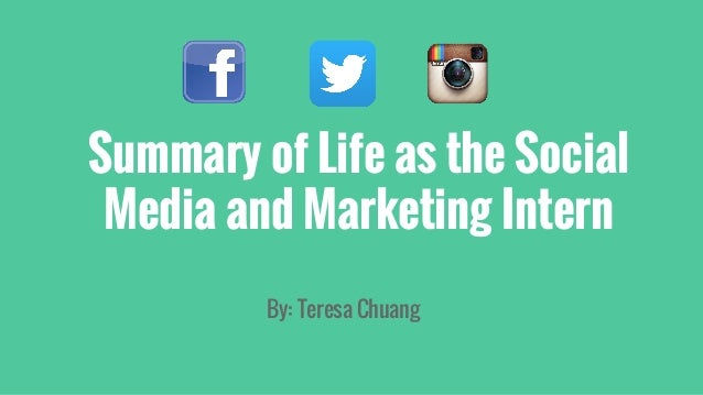 Summary of Life as the Social Media and Marketing Intern By: Teresa Chuang