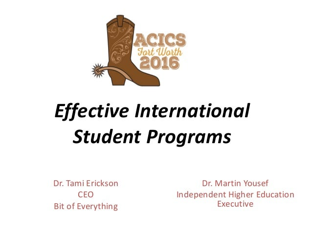 Effective International Student Programs Dr. Tami Erickson CEO Bit of Everything Dr. Martin Yousef Independent Higher Educ...