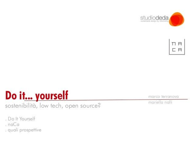 marco terranova                                        mariella nallisostenibilità, low tech, open source?. Do It Yourself...