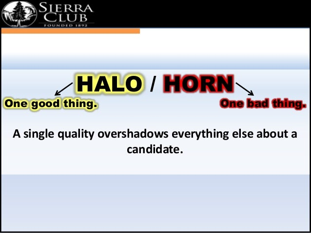 `  HALO / HORN  One good thing. One bad thing.  A single quality overshadows everything else about a  candidate.