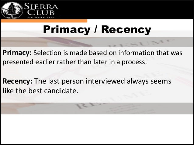 Primacy / Recency  Primacy: Selection is made based on information that was  presented earlier rather than later in a proc...