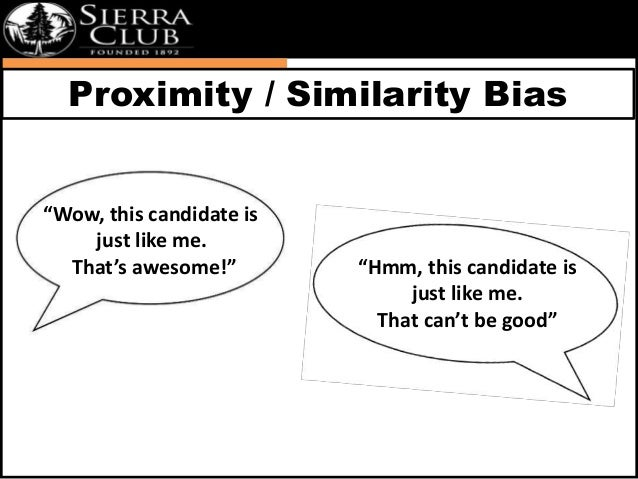 """Proximity / Similarity Bias  """"Wow, this candidate is  just like me.  That's awesome!"""" """"Hmm, this candidate is  just like m..."""