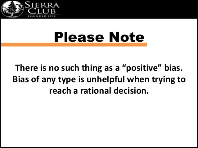 """Please Note  There is no such thing as a """"positive"""" bias.  Bias of any type is unhelpful when trying to  reach a rational ..."""