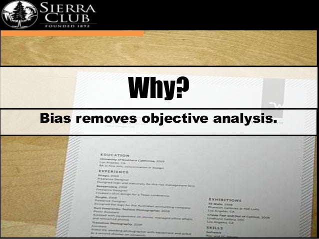 Why?  Bias removes objective analysis.