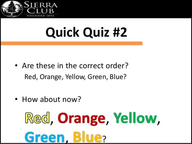 Quick Quiz #2  • Are these in the correct order?  Red, Orange, Yellow, Green, Blue?  • How about now?  , Orange, Yellow,  ...