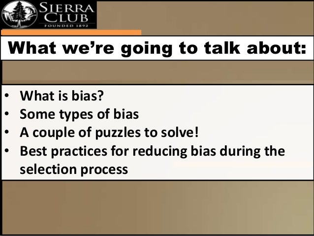 What we're going to talk about:  • What is bias?  • Some types of bias  • A couple of puzzles to solve!  • Best practices ...