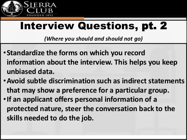 Interview Questions, pt. 2  (Where you should and should not go)  •Standardize the forms on which you record  information ...