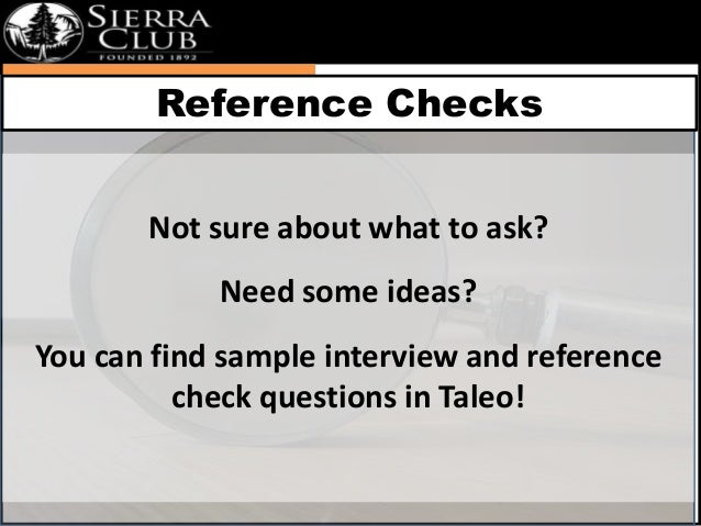 Reference Checks  Not sure about what to ask?  Need some ideas?  You can find sample interview and reference  check questi...