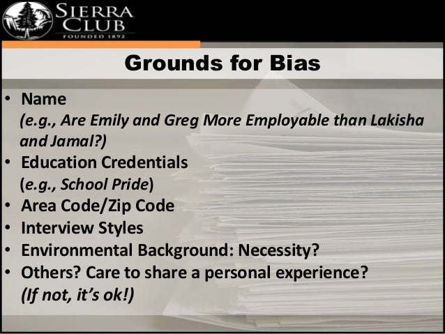 Grounds for Bias  • Name  (e.g., Are Emily and Greg More Employable than Lakisha  and Jamal?)  • Education Credentials  (e...