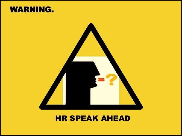 WARNING.  HR SPEAK AHEAD