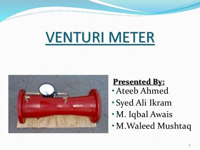 VENTURI METER Presented By: •Ateeb Ahmed •Syed Ali Ikram •M. Iqbal Awais •M.Waleed Mushtaq 1