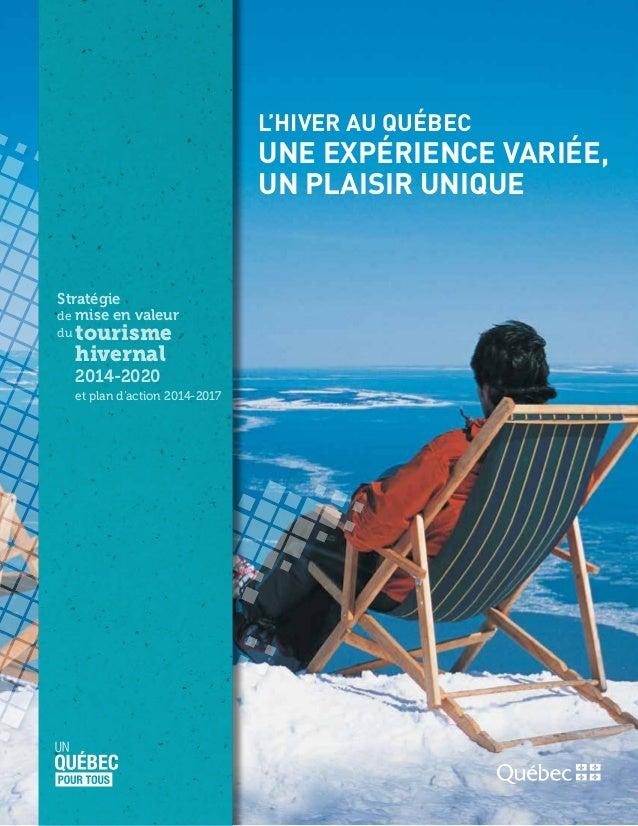 Stratégie demise en valeur dutourisme hivernal  2014-2020  et plan d'action 2014-2017 L'Hiver au Québec Une expérienc...