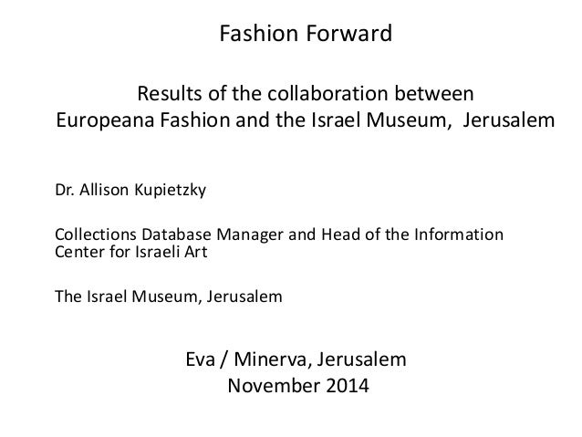 Eva / Minerva, Jerusalem  November 2014  Fashion Forward  Results of the collaboration between  Europeana Fashion and the ...