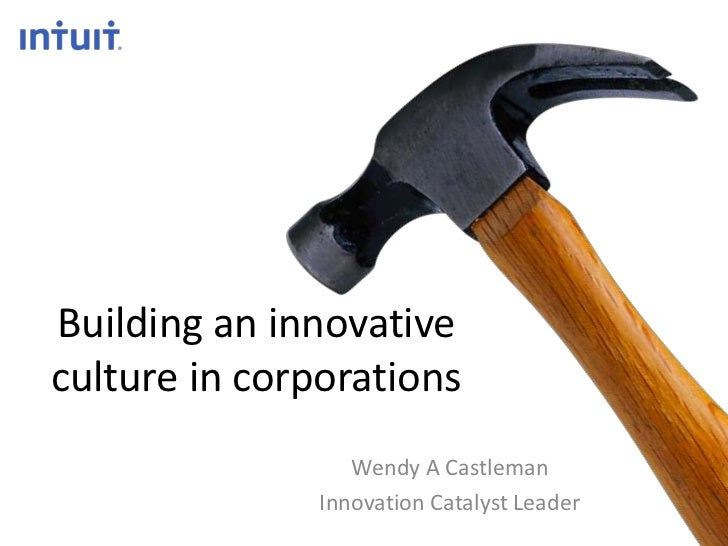 Building an innovativeculture in corporations                  Wendy A Castleman               Innovation Catalyst Leader