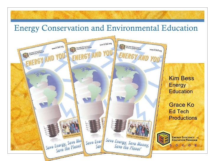 Energy Conservation and Environmental Education                                       Kim Bess                            ...