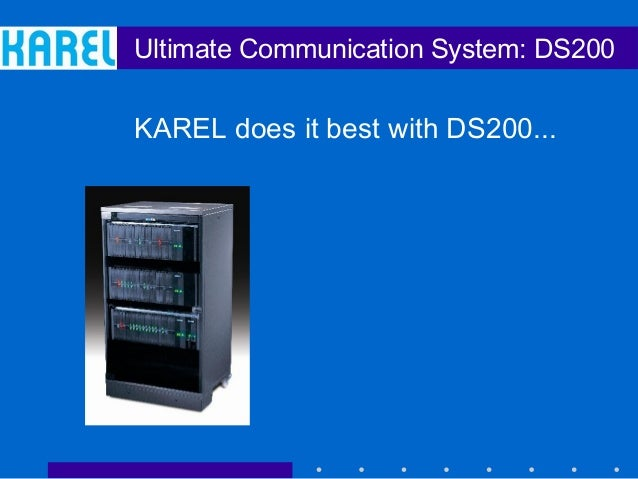 Ultimate Communication System: DS200 KAREL does it best with DS200...