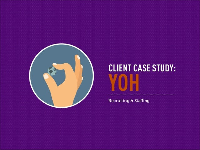 CLIENT CASE STUDY: YOHRecruiting & Staffing