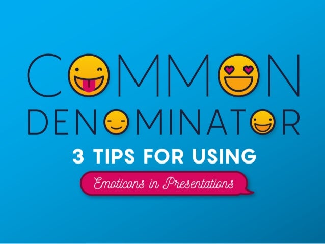 Common Denominator: 3 Tips for Using Emoticons in Presentations