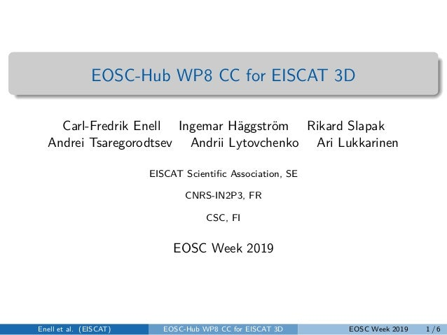 EOSC-Hub WP8 CC for EISCAT 3D Carl-Fredrik Enell Ingemar Häggström Rikard Slapak Andrei Tsaregorodtsev Andrii Lytovchenko ...