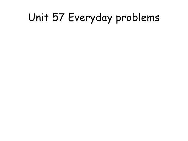 Unit 57 Everyday problems