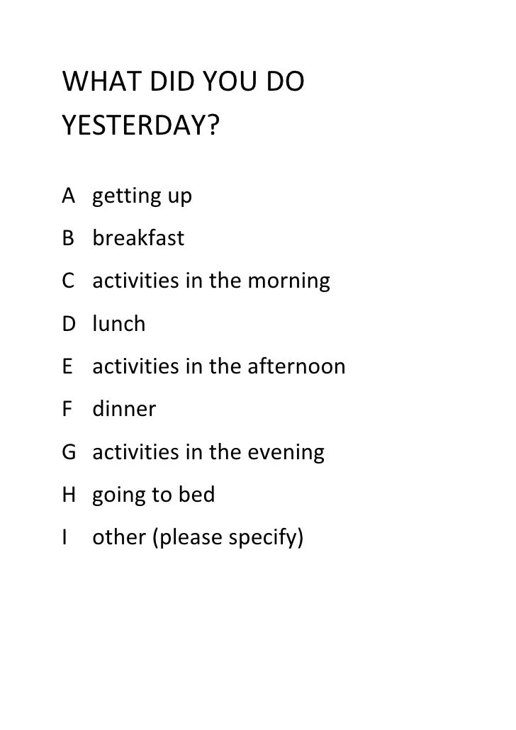 WHAT DID YOU DO YESTERDAY?  A getting up B breakfast C activities in the morning D lunch E activities in the afternoon F d...