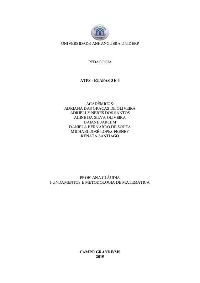 UNIVERSIDADE ANHANGUERA UNIDERP PEDAGOGIA ATPS - ETAPAS 3 E 4 ACADÊMICOS: ADRIANA DAS GRAÇAS DE OLIVEIRA ADRIELLY NERES DO...