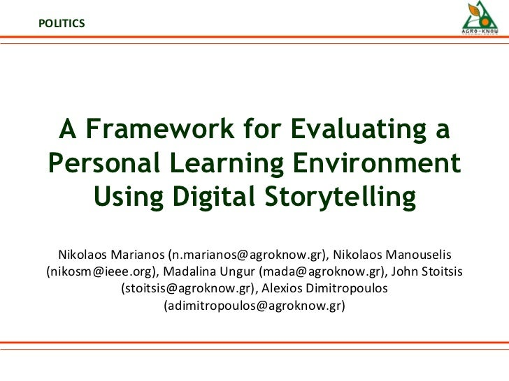 A Framework for Evaluating a Personal Learning Environment Using Digital Storytelling Nikolaos Marianos (n.marianos@agrokn...