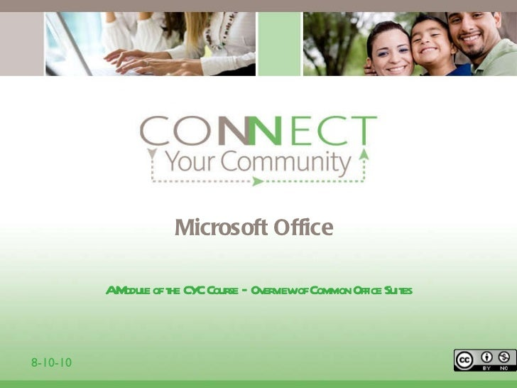 Microsoft Office <ul><li>A Module of the CYC Course – Overview of Common Office Suites </li></ul>8-10-10